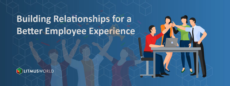 Building Relationships for a Better Employee Experience
