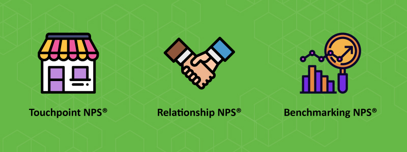 What are the types of NPS? Touchpoint NPS, Relationship NPS, Benchmarking NPS